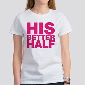 For the woman who is your better half Women's T-Sh